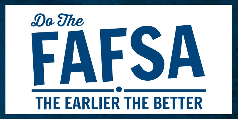 Do the FAFSA: The Earlier, the Better!